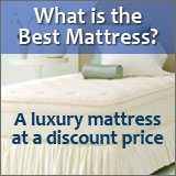 How about buying a luxurious mattress at a steep discount? That is the best mattress you can buy.